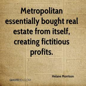 Helane Morrison - Metropolitan essentially bought real estate from itself, creating fictitious profits.