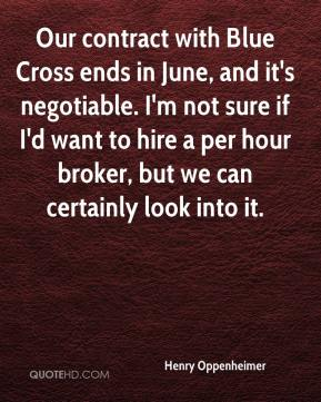 Henry Oppenheimer - Our contract with Blue Cross ends in June, and it's negotiable. I'm not sure if I'd want to hire a per hour broker, but we can certainly look into it.