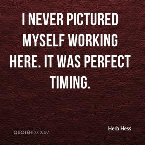Herb Hess - I never pictured myself working here. It was perfect timing.