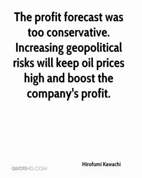 Hirofumi Kawachi - The profit forecast was too conservative. Increasing geopolitical risks will keep oil prices high and boost the company's profit.