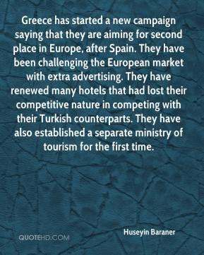 Huseyin Baraner - Greece has started a new campaign saying that they are aiming for second place in Europe, after Spain. They have been challenging the European market with extra advertising. They have renewed many hotels that had lost their competitive nature in competing with their Turkish counterparts. They have also established a separate ministry of tourism for the first time.