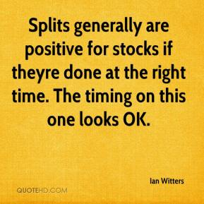 Ian Witters - Splits generally are positive for stocks if theyre done at the right time. The timing on this one looks OK.