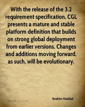 Ibrahim Haddad - With the release of the 3.2 requirement specification, CGL presents a mature and stable platform definition that builds on strong global deployment from earlier versions. Changes and additions moving forward, as such, will be evolutionary.