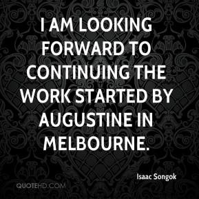 Isaac Songok - I am looking forward to continuing the work started by Augustine in Melbourne.