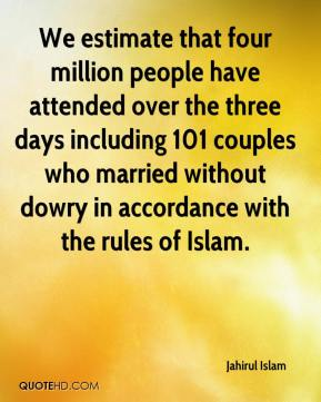Jahirul Islam - We estimate that four million people have attended over the three days including 101 couples who married without dowry in accordance with the rules of Islam.
