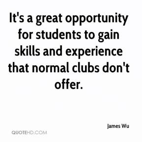 It's a great opportunity for students to gain skills and experience that normal clubs don't offer.