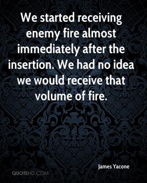 James Yacone - We started receiving enemy fire almost immediately after the insertion. We had no idea we would receive that volume of fire.