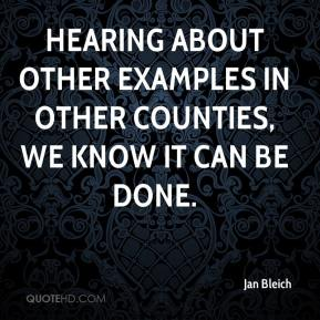 Jan Bleich - Hearing about other examples in other counties, we know it can be done.