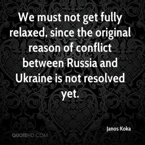 Janos Koka  - We must not get fully relaxed, since the original reason of conflict between Russia and Ukraine is not resolved yet.