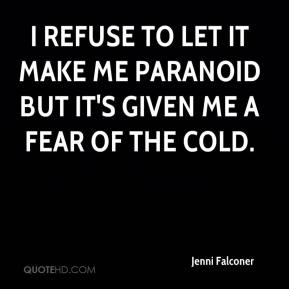 Jenni Falconer  - I refuse to let it make me paranoid but it's given me a fear of the cold.