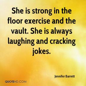 Jennifer Barrett  - She is strong in the floor exercise and the vault. She is always laughing and cracking jokes.