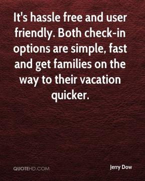 Jerry Dow  - It's hassle free and user friendly. Both check-in options are simple, fast and get families on the way to their vacation quicker.