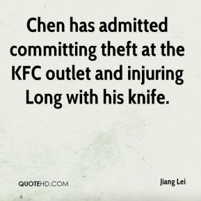 Jiang Lei  - Chen has admitted committing theft at the KFC outlet and injuring Long with his knife.