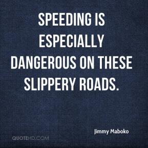 Jimmy Maboko  - Speeding is especially dangerous on these slippery roads.