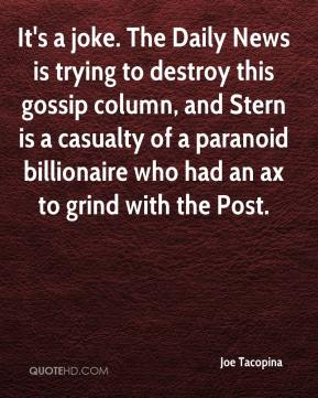 Joe Tacopina  - It's a joke. The Daily News is trying to destroy this gossip column, and Stern is a casualty of a paranoid billionaire who had an ax to grind with the Post.