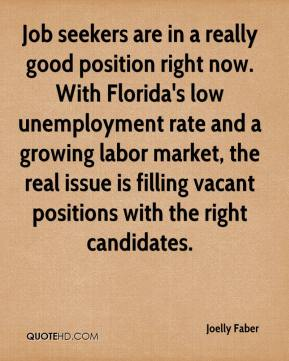 Joelly Faber  - Job seekers are in a really good position right now. With Florida's low unemployment rate and a growing labor market, the real issue is filling vacant positions with the right candidates.