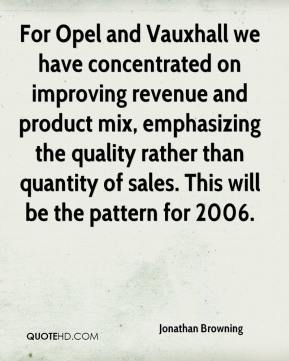 Jonathan Browning  - For Opel and Vauxhall we have concentrated on improving revenue and product mix, emphasizing the quality rather than quantity of sales. This will be the pattern for 2006.