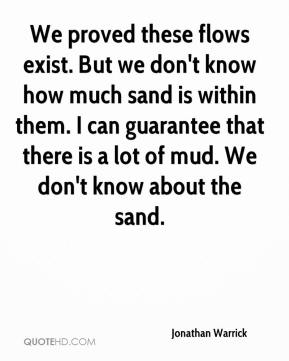 Jonathan Warrick  - We proved these flows exist. But we don't know how much sand is within them. I can guarantee that there is a lot of mud. We don't know about the sand.