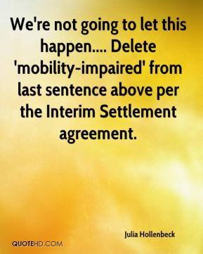 Julia Hollenbeck  - We're not going to let this happen.... Delete 'mobility-impaired' from last sentence above per the Interim Settlement agreement.