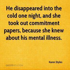 Karen Styles  - He disappeared into the cold one night, and she took out commitment papers, because she knew about his mental illness.