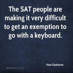 Kate Gladstone  - The SAT people are making it very difficult to get an exemption to go with a keyboard.