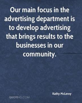Kathy McLeroy  - Our main focus in the advertising department is to develop advertising that brings results to the businesses in our community.