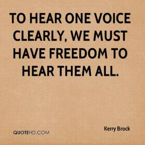 Kerry Brock  - To hear one voice clearly, we must have freedom to hear them all.