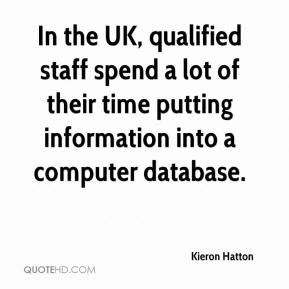 Kieron Hatton  - In the UK, qualified staff spend a lot of their time putting information into a computer database.