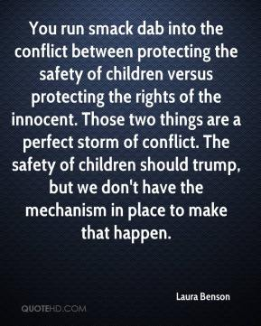 Laura Benson  - You run smack dab into the conflict between protecting the safety of children versus protecting the rights of the innocent. Those two things are a perfect storm of conflict. The safety of children should trump, but we don't have the mechanism in place to make that happen.