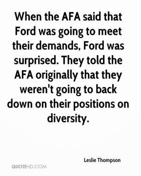 Leslie Thompson  - When the AFA said that Ford was going to meet their demands, Ford was surprised. They told the AFA originally that they weren't going to back down on their positions on diversity.
