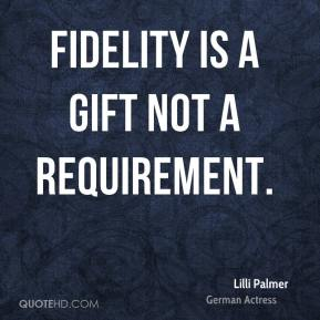 Lilli Palmer - Fidelity is a gift not a requirement.