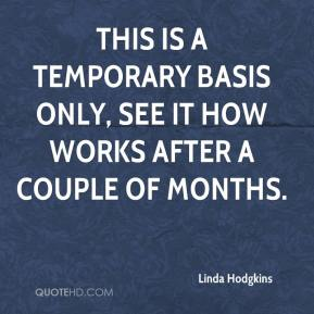 Linda Hodgkins  - This is a temporary basis only, see it how works after a couple of months.
