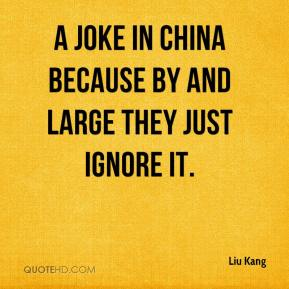 Liu Kang  - a joke in China because by and large they just ignore it.