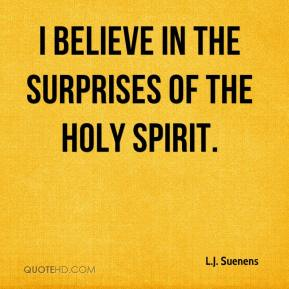 I believe in the surprises of the Holy Spirit.
