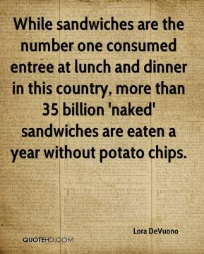 Lora DeVuono  - While sandwiches are the number one consumed entree at lunch and dinner in this country, more than 35 billion 'naked' sandwiches are eaten a year without potato chips.