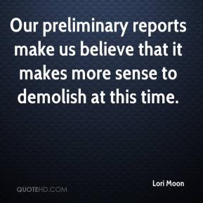 Lori Moon  - Our preliminary reports make us believe that it makes more sense to demolish at this time.
