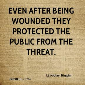 Lt. Michael Biaggini  - Even after being wounded they protected the public from the threat.