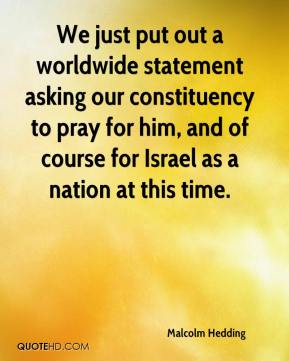 Malcolm Hedding  - We just put out a worldwide statement asking our constituency to pray for him, and of course for Israel as a nation at this time.