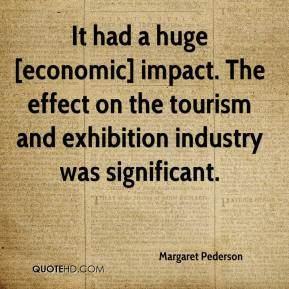 Margaret Pederson  - It had a huge [economic] impact. The effect on the tourism and exhibition industry was significant.