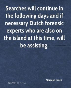 Mariaine Croes  - Searches will continue in the following days and if necessary Dutch forensic experts who are also on the island at this time, will be assisting.