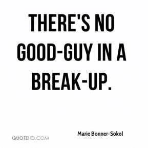 Marie Bonner-Sokol  - There's no good-guy in a break-up.