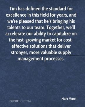 Mark Morel  - Tim has defined the standard for excellence in this field for years, and we're pleased that he's bringing his talents to our team. Together, we'll accelerate our ability to capitalize on the fast-growing market for cost-effective solutions that deliver stronger, more valuable supply management processes.