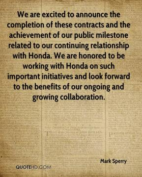 Mark Sperry  - We are excited to announce the completion of these contracts and the achievement of our public milestone related to our continuing relationship with Honda. We are honored to be working with Honda on such important initiatives and look forward to the benefits of our ongoing and growing collaboration.