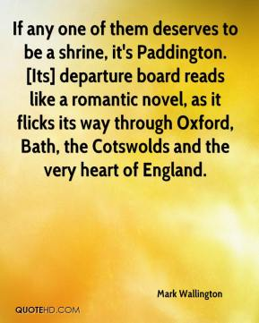 Mark Wallington  - If any one of them deserves to be a shrine, it's Paddington. [Its] departure board reads like a romantic novel, as it flicks its way through Oxford, Bath, the Cotswolds and the very heart of England.