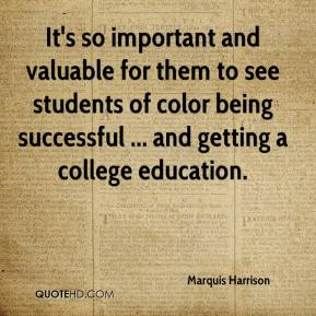 Marquis Harrison  - It's so important and valuable for them to see students of color being successful ... and getting a college education.