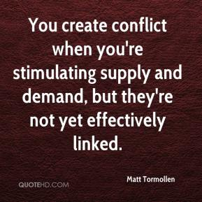 Matt Tormollen  - You create conflict when you're stimulating supply and demand, but they're not yet effectively linked.