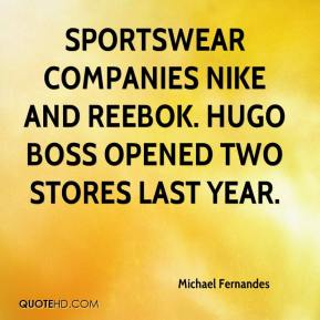 Michael Fernandes  - Sportswear companies Nike and Reebok. Hugo Boss opened two stores last year.