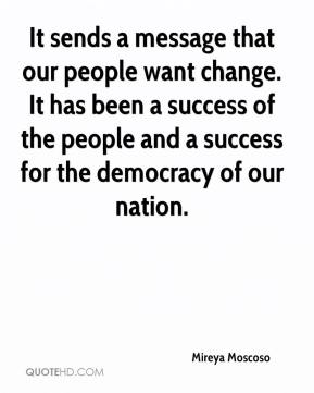Mireya Moscoso  - It sends a message that our people want change. It has been a success of the people and a success for the democracy of our nation.