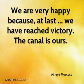 Mireya Moscoso  - We are very happy because, at last ... we have reached victory. The canal is ours.