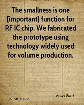 Mitsuo Usami  - The smallness is one [important] function for RF IC chip. We fabricated the prototype using technology widely used for volume production.